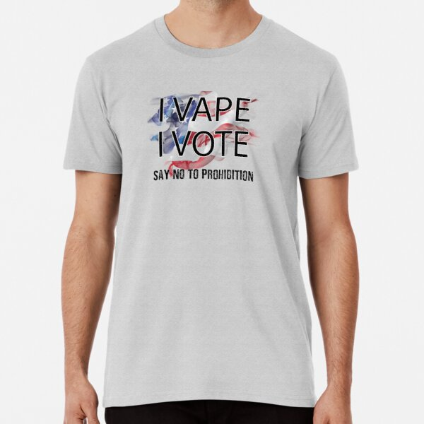 I VAPE I VOTE NO to Prohibition  Premium T-Shirt