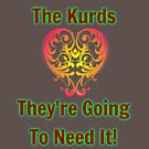 Pray for the Kurds: They're Going to Need It! by trashpunk
