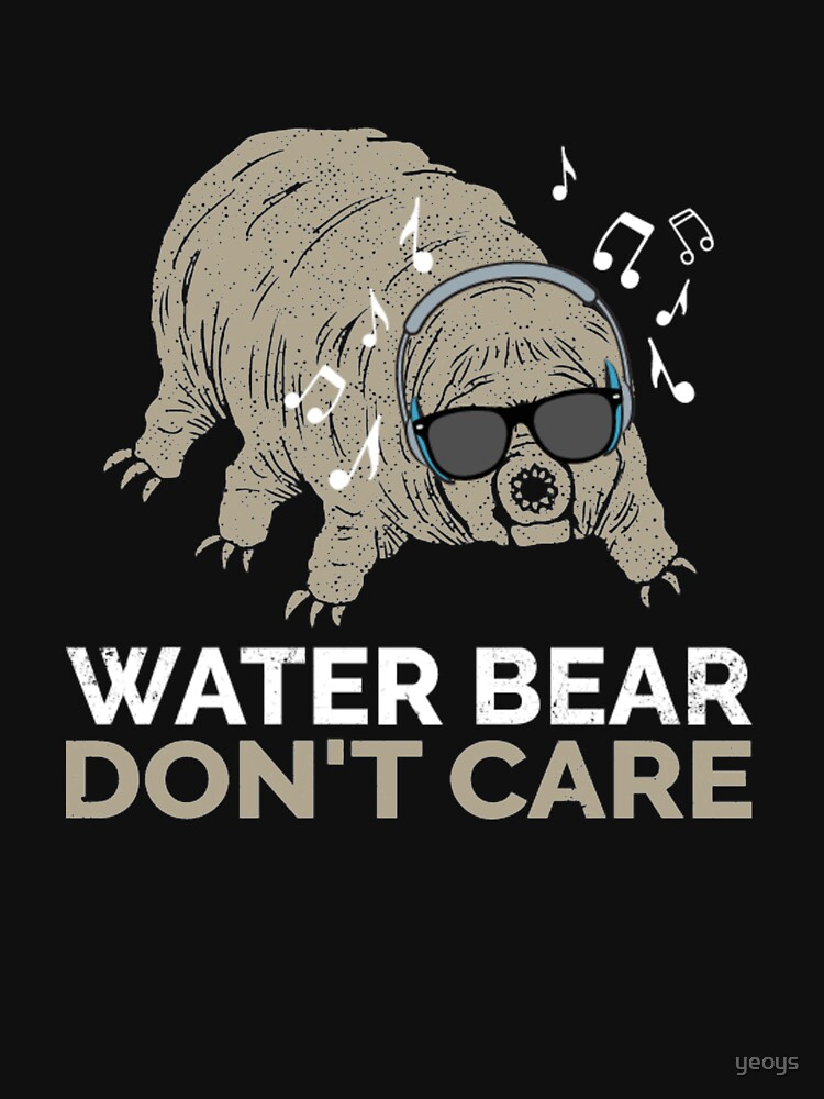 Funny Tardigrade Quote - Water Bear Don't Care von yeoys