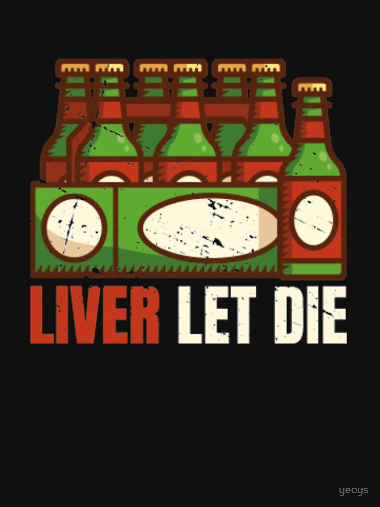 Liver Let Die - Funny Beer Quote von yeoys