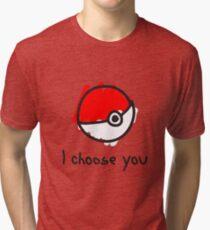 I choose you Tri-blend T-Shirt