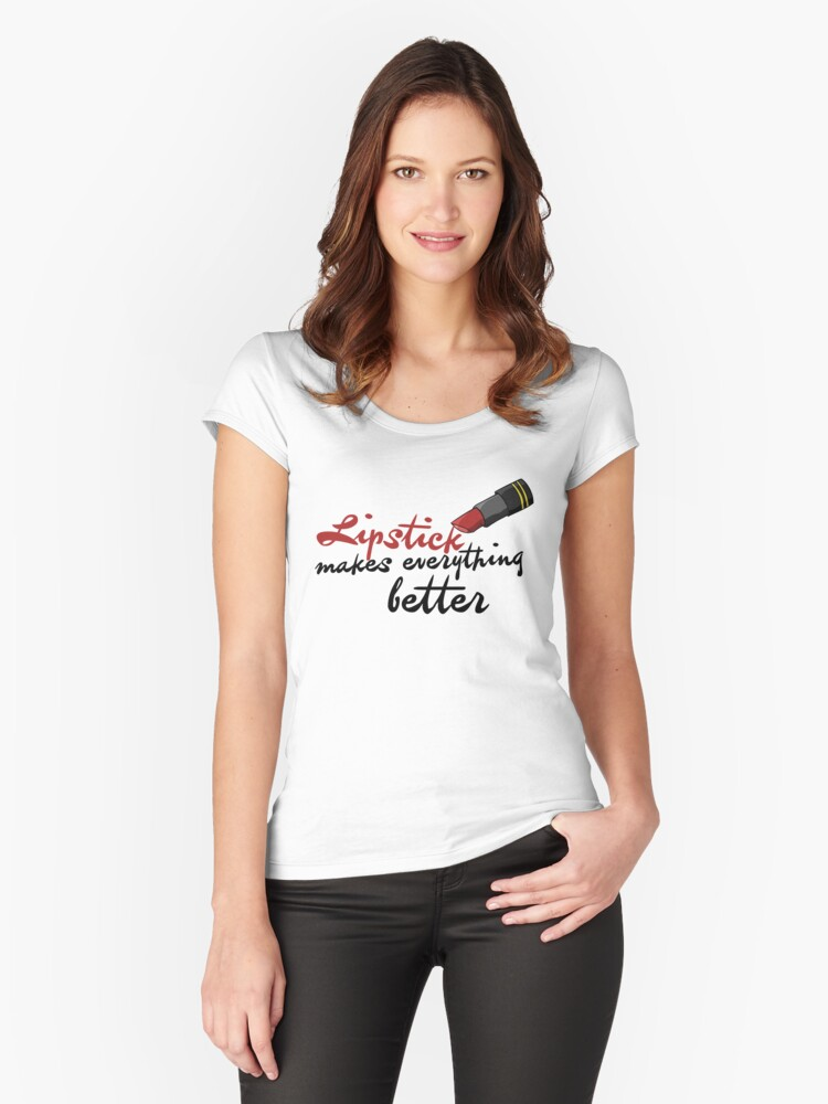 Lipstick makes everything better Women's Fitted Scoop T-Shirt Front