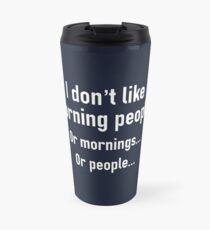 I Don't Like Morning People Travel Mug