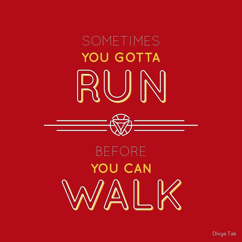 Run before you can walk by Divya Tak