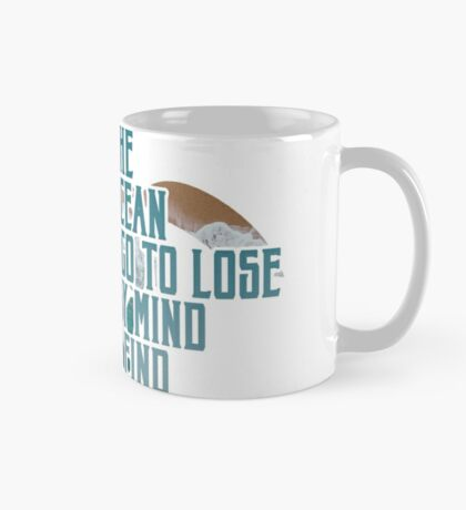 Into the Ocean, I go to lose my mind & find my soul Mug