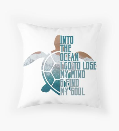 Into the Ocean, I go to lose my mind & find my soul Throw Pillow