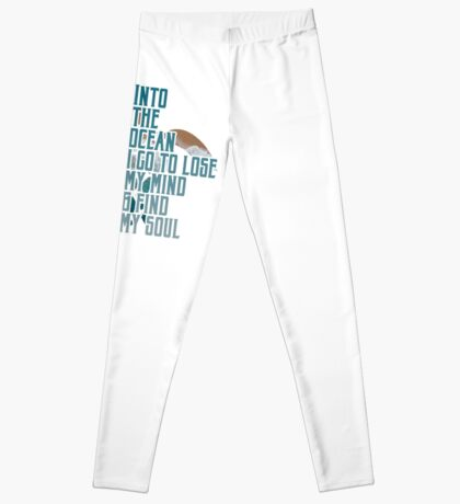 Into the Ocean, I go to lose my mind & find my soul Leggings