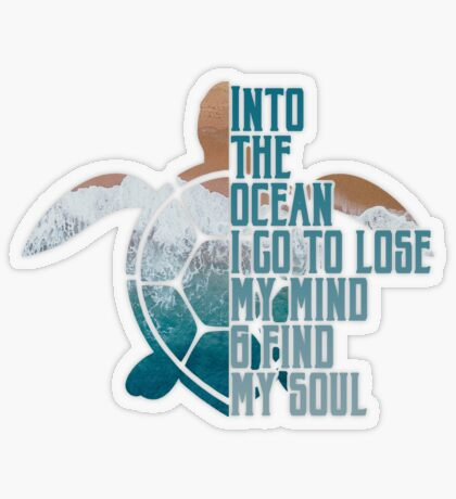 Into the Ocean, I go to lose my mind & find my soul Transparent Sticker