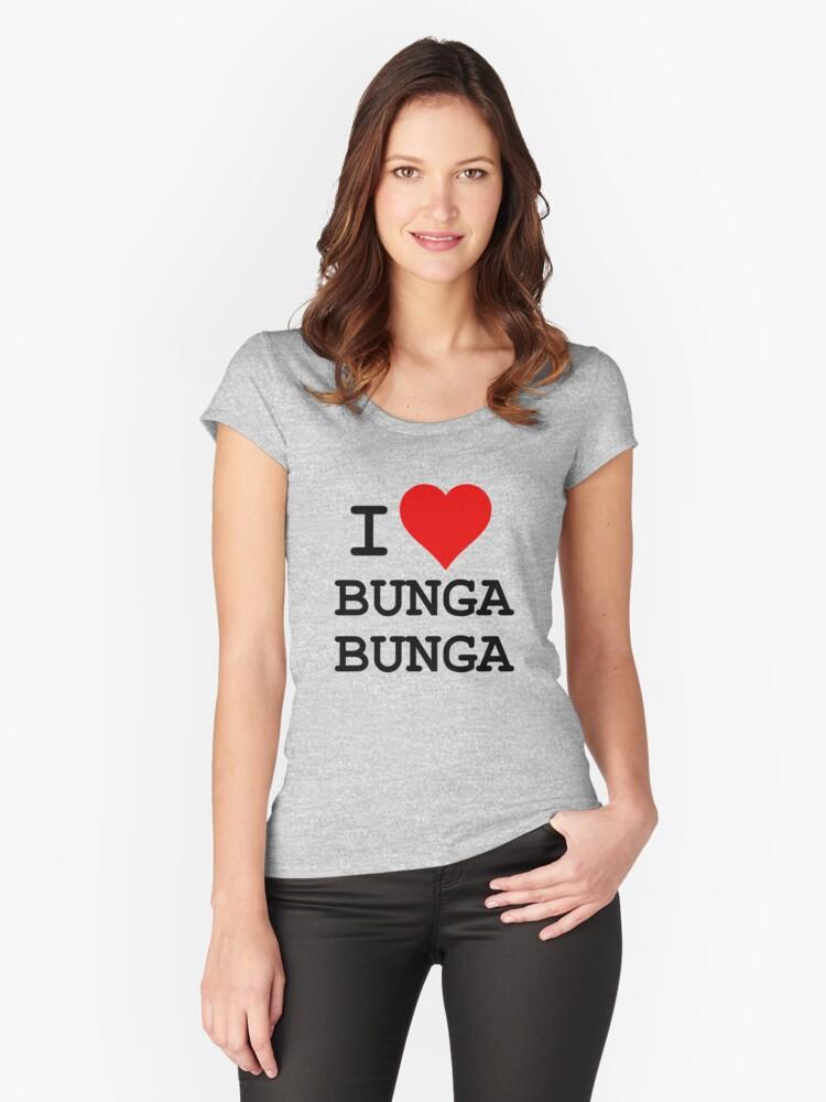I Love BUNGA BUNGA Women's Fitted Scoop T-Shirt Front