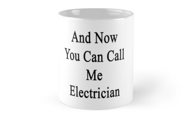 And Now You Can Call Me Electrician  by supernova23