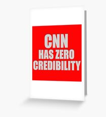 CNN HAS ZERO CREDIBILITY Greeting Card