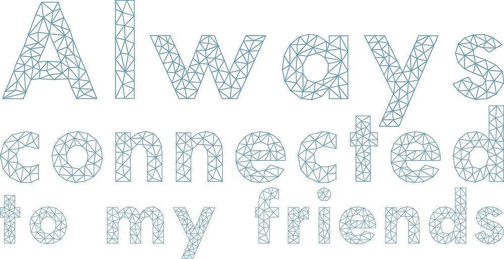 Always connected to my friends by Prepress
