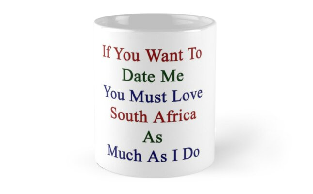 If You Want To Date Me You Must Love South Africa As Much As I Do  by supernova23