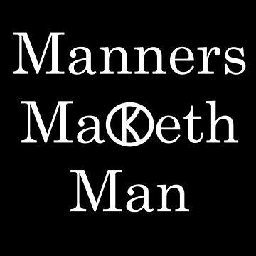 Manners Maketh Man - Slogan by KillMeRomantic