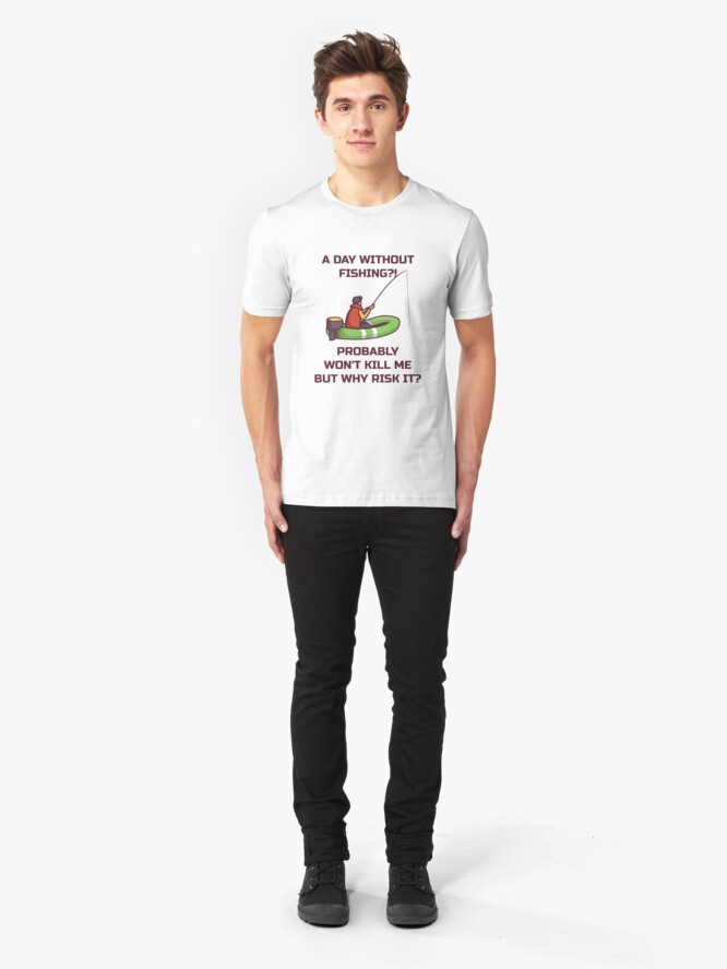 Alternative Ansicht von A Day Without Fishing Probably Won't Kill Me - Lake Fishing Slim Fit T-Shirt