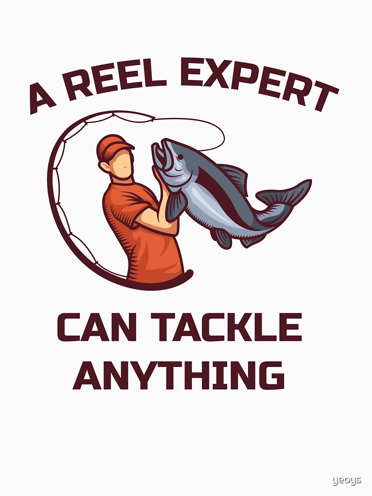 A Reel Expert Can Tackle Anything - Funny Fishing von yeoys