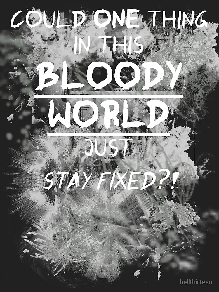 Could one thing in this bloody world stay fixed? by hellthirteen