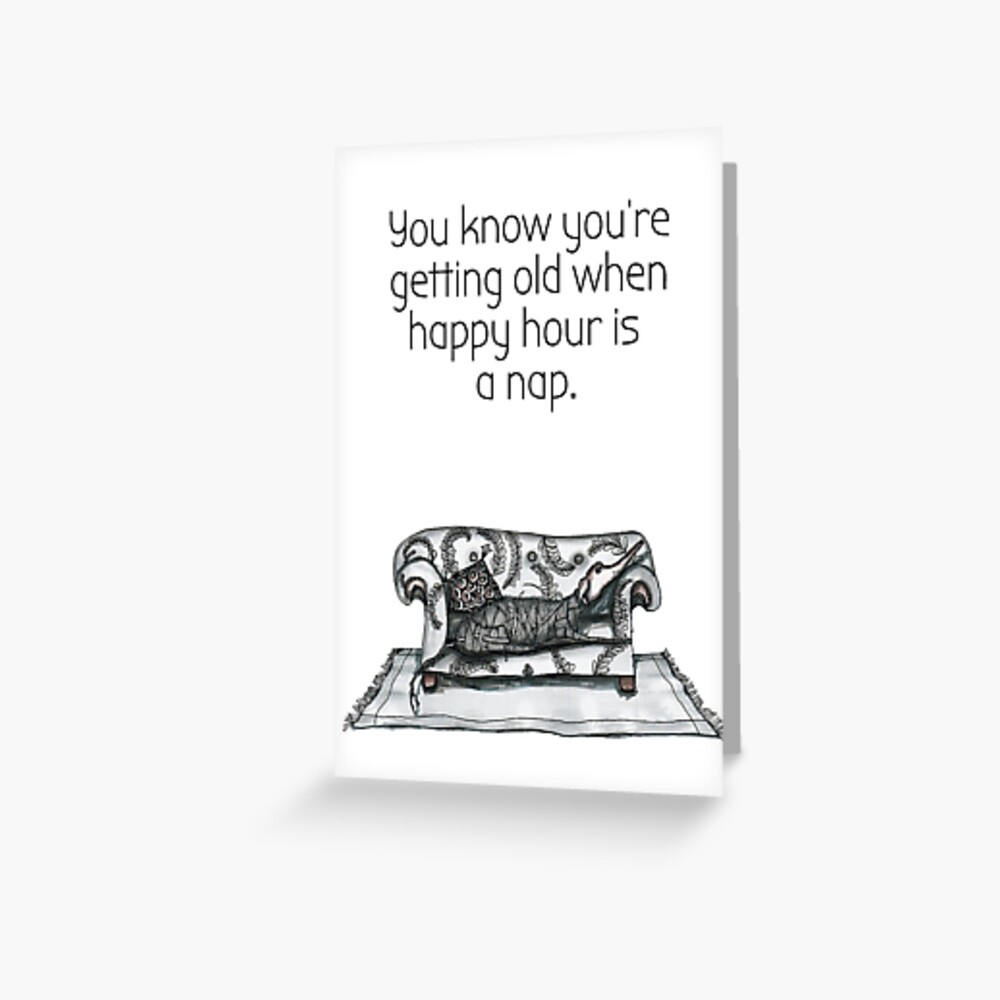 You know you're getting old when happy hour is a nap Greeting Card