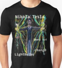 Nikola Tesla does not  change lightbulbs T-Shirt