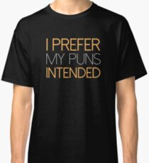 I Prefer My Puns Intended Classic T-Shirt