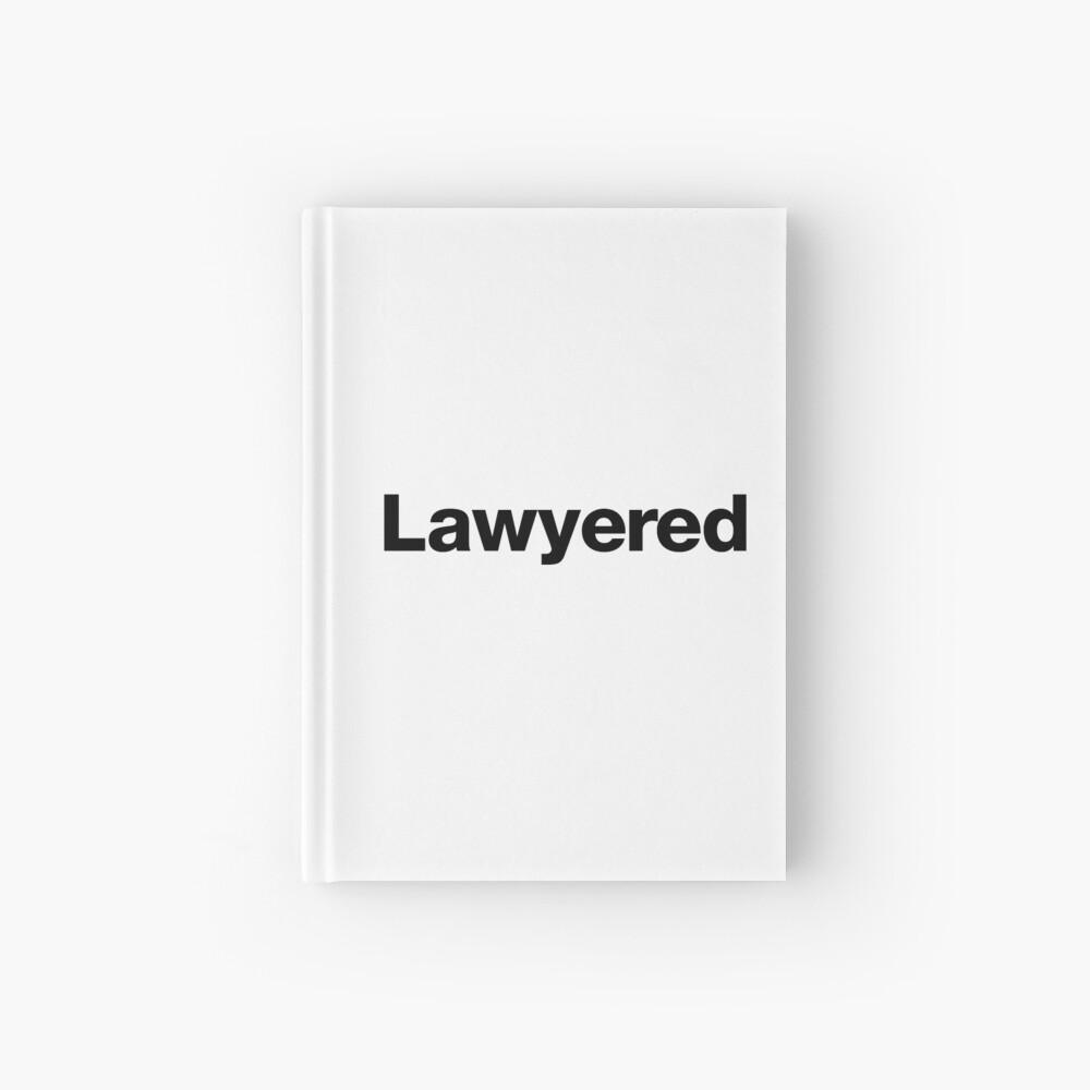 Lawyered - Um ein Argument so gründlich zu gewinnen, gibt es keine Chance auf Widerlegung Notizbuch