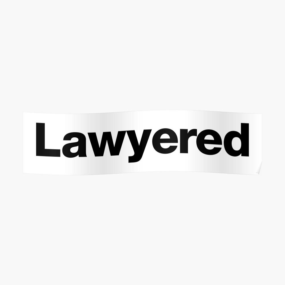 Lawyered - Um ein Argument so gründlich zu gewinnen, gibt es keine Chance auf Widerlegung Poster