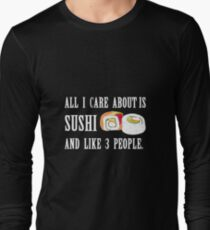All I Care About is Sushi Long Sleeve T-Shirt