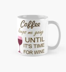 Coffee Keeps Me Going Until It's Time For Wine Classic Mug