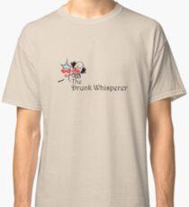 The Drunk Whisperer Classic T-Shirt