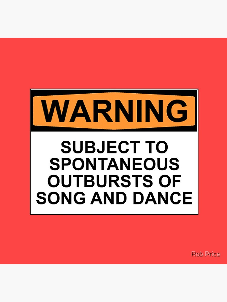 WARNING: SUBJECT TO SPONTANEOUS OUTBURSTS OF SONG AND DANCE by wanungara
