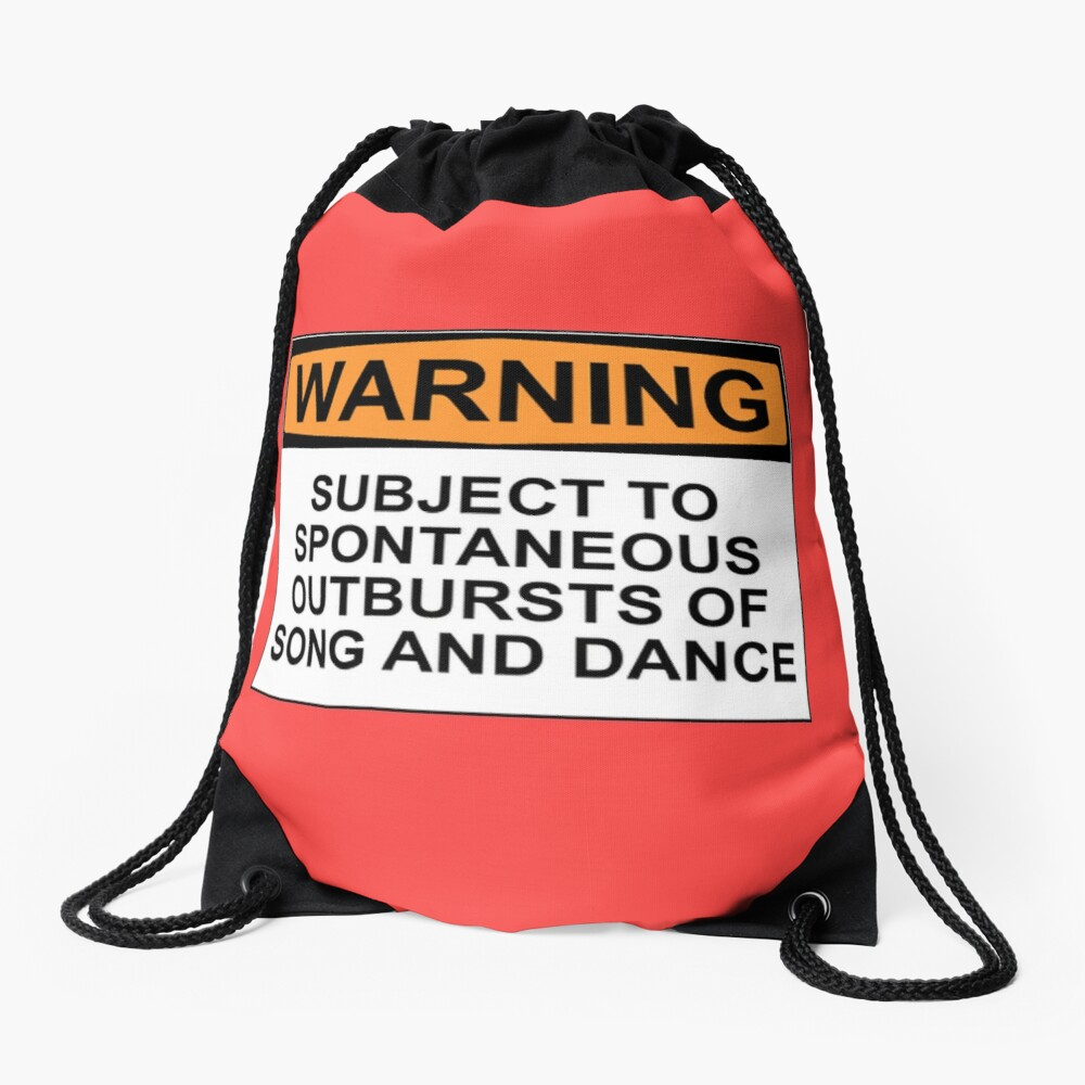 WARNING: SUBJECT TO SPONTANEOUS OUTBURSTS OF SONG AND DANCE Drawstring Bag