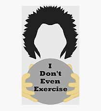 I Don't Even Exercise Photographic Print