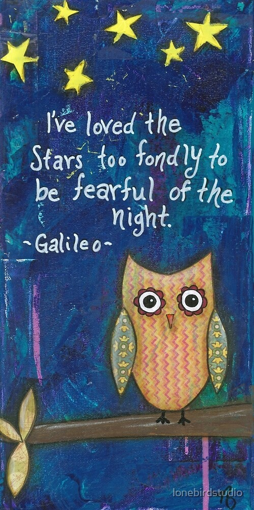 I've loved the stars too fondly to be fearful of the night by lonebirdstudio