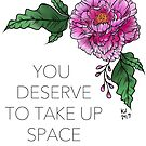 You Deserve to Take Up Space by KJ Forman