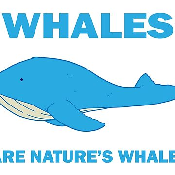 Whales Are Nature's Whales by JosefLiner
