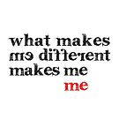What makes me different makes me me | Motivational Inspirational Typography by Menega  Sabidussi