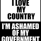 I love my country, I'm ashamed of my government  by mavisshelton