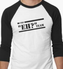 "The ""Eh?"" Team - Black Graphic, Funny Men's Baseball ¾ T-Shirt"