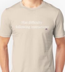 Has difficulty following instructions T-Shirt
