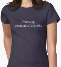 Practising pedagogical austerity Womens Fitted T-Shirt