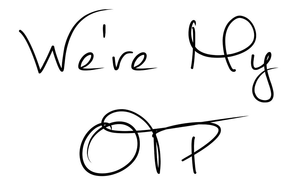 We're My OTP by kalaea
