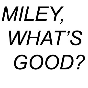 miley, what's good? by punkrockpenguin