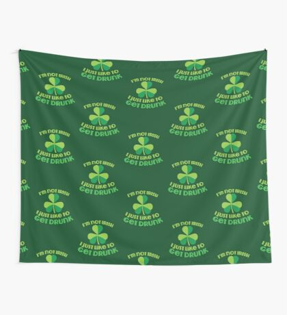 I'm not Irish I just like to get DRUNK! funny St Patricks day design Wall Tapestry