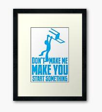 Don't make me, make you start something with bar fight guy Framed Print