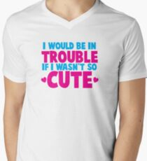 I would be in TROUBLE if I wasn't so CUTE! T-Shirt