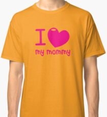 I LOVE (Heart) my MOMMY! cute mothers day shirt Classic T-Shirt