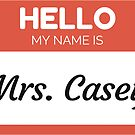 « Hello My Name Is Mrs Casey - Family Name Surname Casey» de Bontini