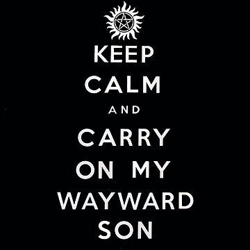 Keep Calm and Carry On My Wayward Son by MohrCreations