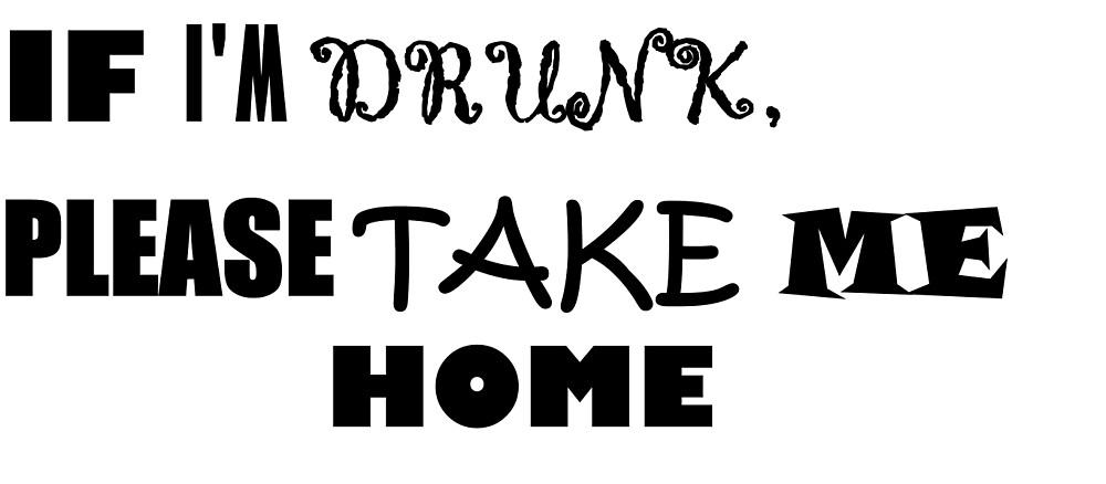 If im drunk, please take me home by rodrigomoura01