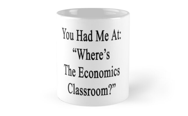 "You Had Me At: ""Where's The Economics Classroom?""  by supernova23"